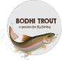 Bodhi Trout Fly Fishing Adventure